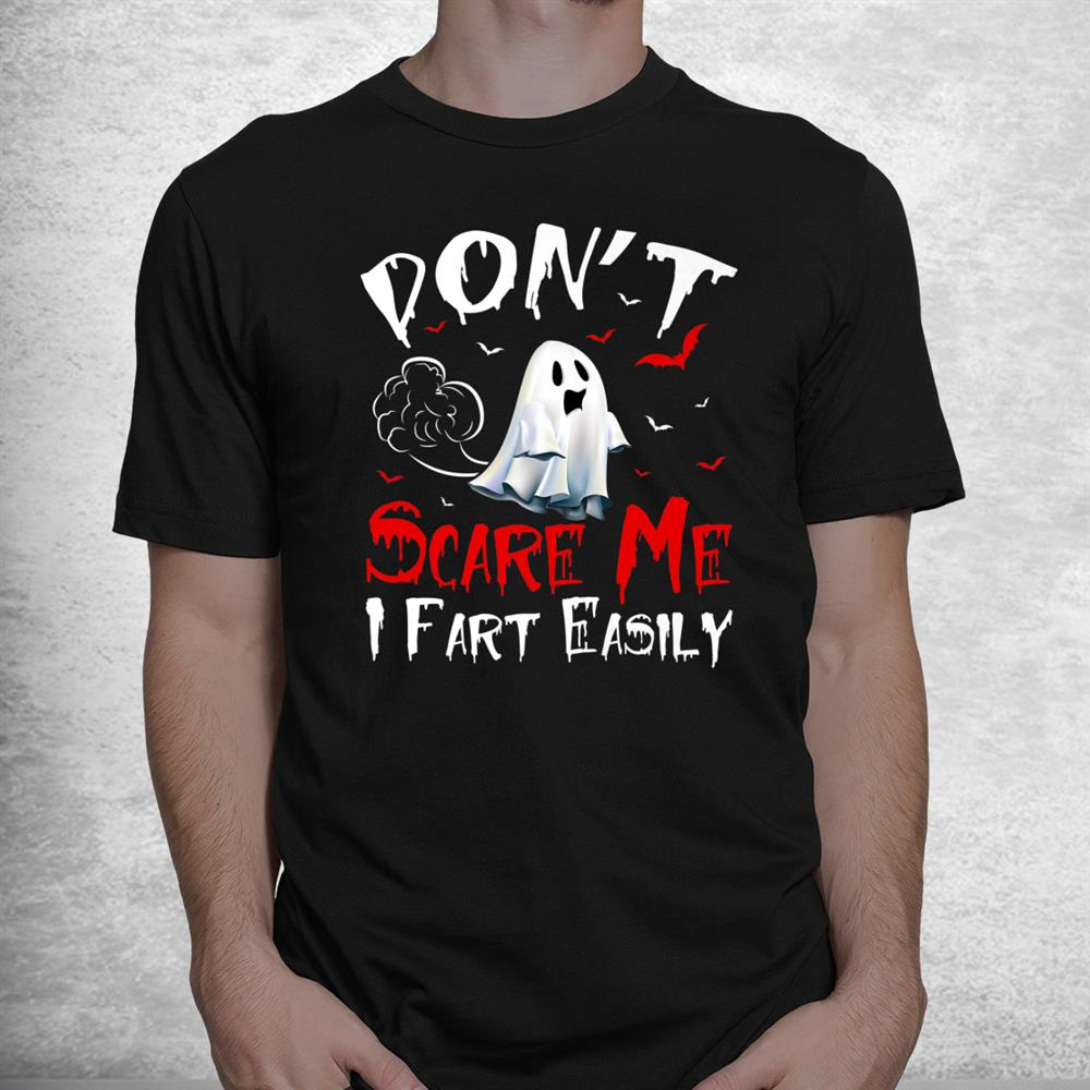 Don't Scare Me Ghost I Fart Easily Halloween Shirt