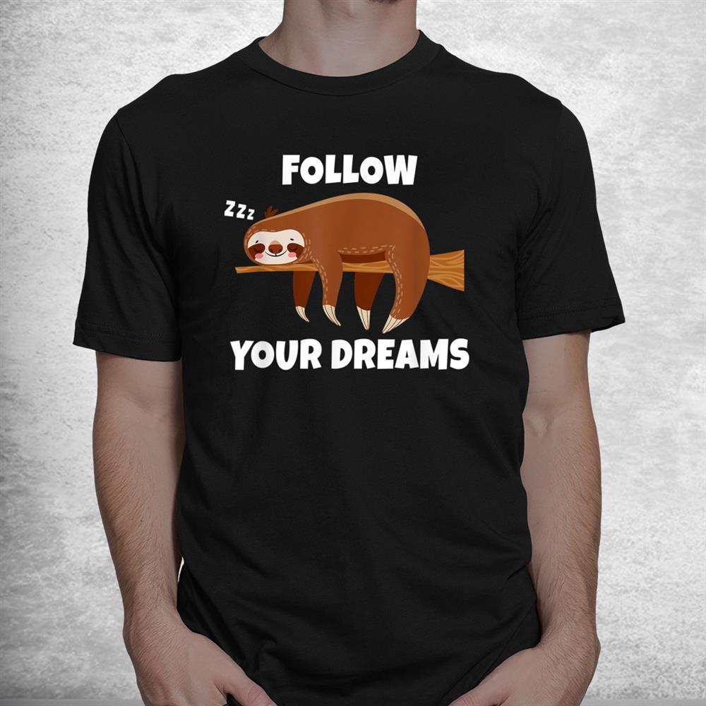 Dreaming Sloth Pajamas Follow Your Dreams Shirt