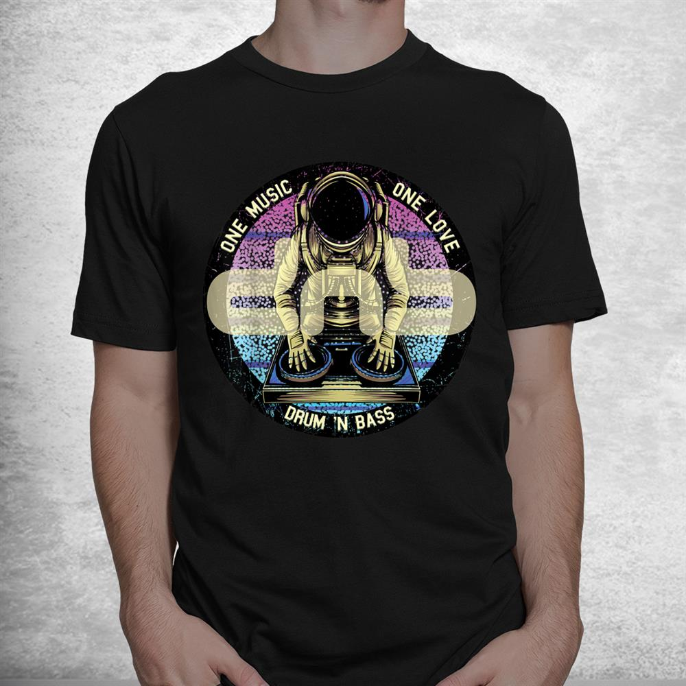 Drum N Bass Dnb Astronaut Space Electro Music Drum And Bass Shirt