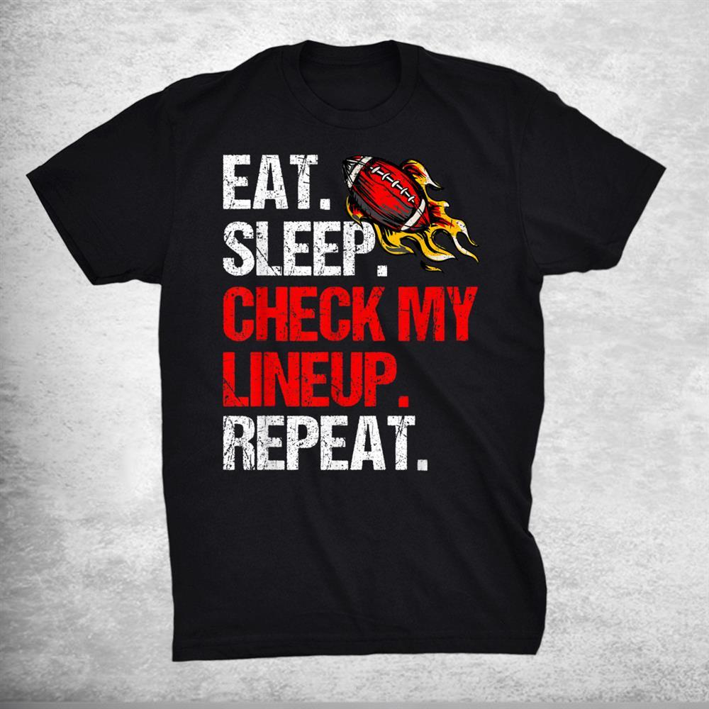 Eat Sleep Check My Lineup Repeat Fantasy Football Shirt