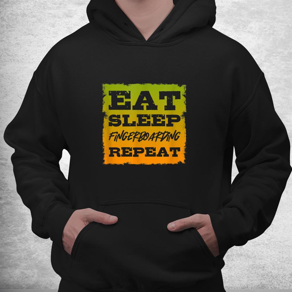 Eat Sleep Fingerboarding Repeat Fingerboarder Fingerboard Shirt