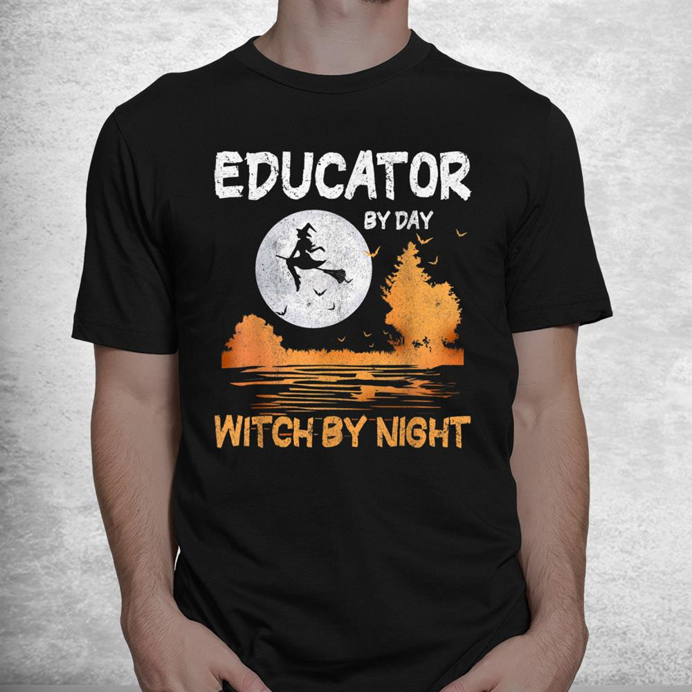 Educator By Day Witch By Night Women Halloween Shirt