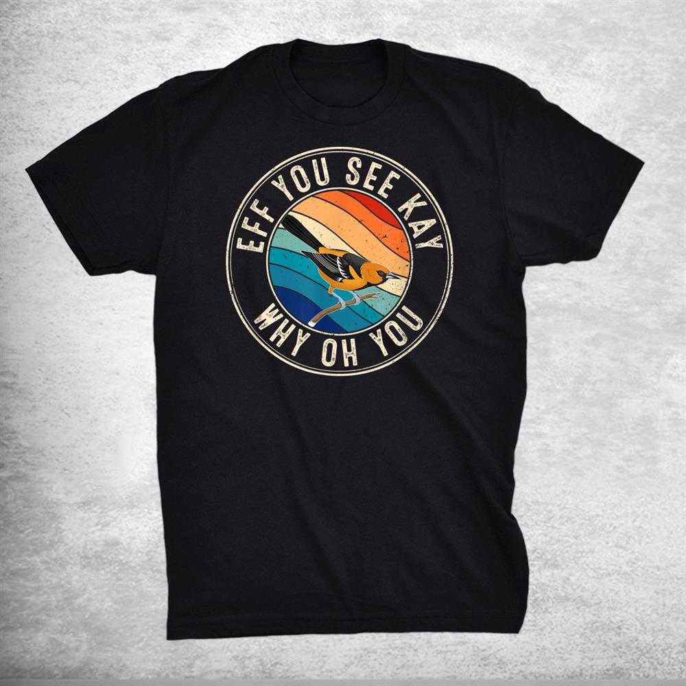 Eff You See Kay Retro 80s Oriole Shirt