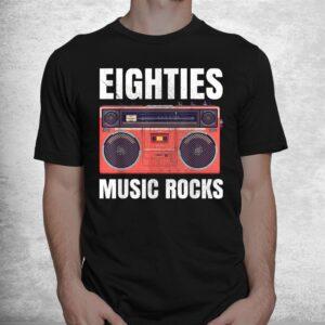 eighties music rocks 80s shirt 1