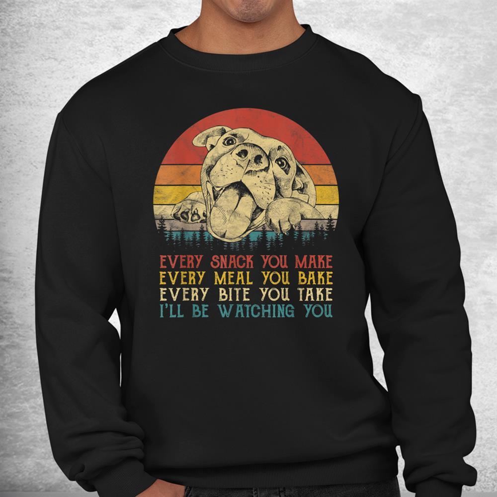 Every Snack You Make Pitbull Dog Dog Mom Dog Dad Pit Bull Shirt