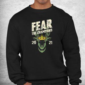 fear deer buck the champions 2021 funny hunter shirt 2
