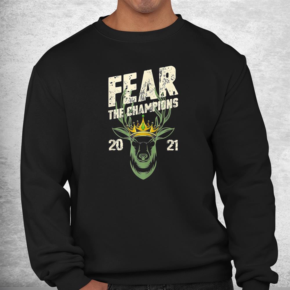 Fear Deer Buck The Champions 2021 Funny Hunter Shirt