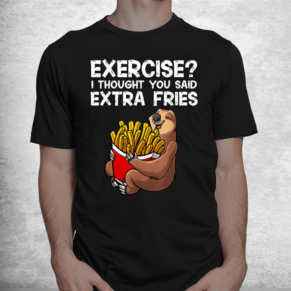 French Fries Lover Slothextra Fries Potatoes Shirt