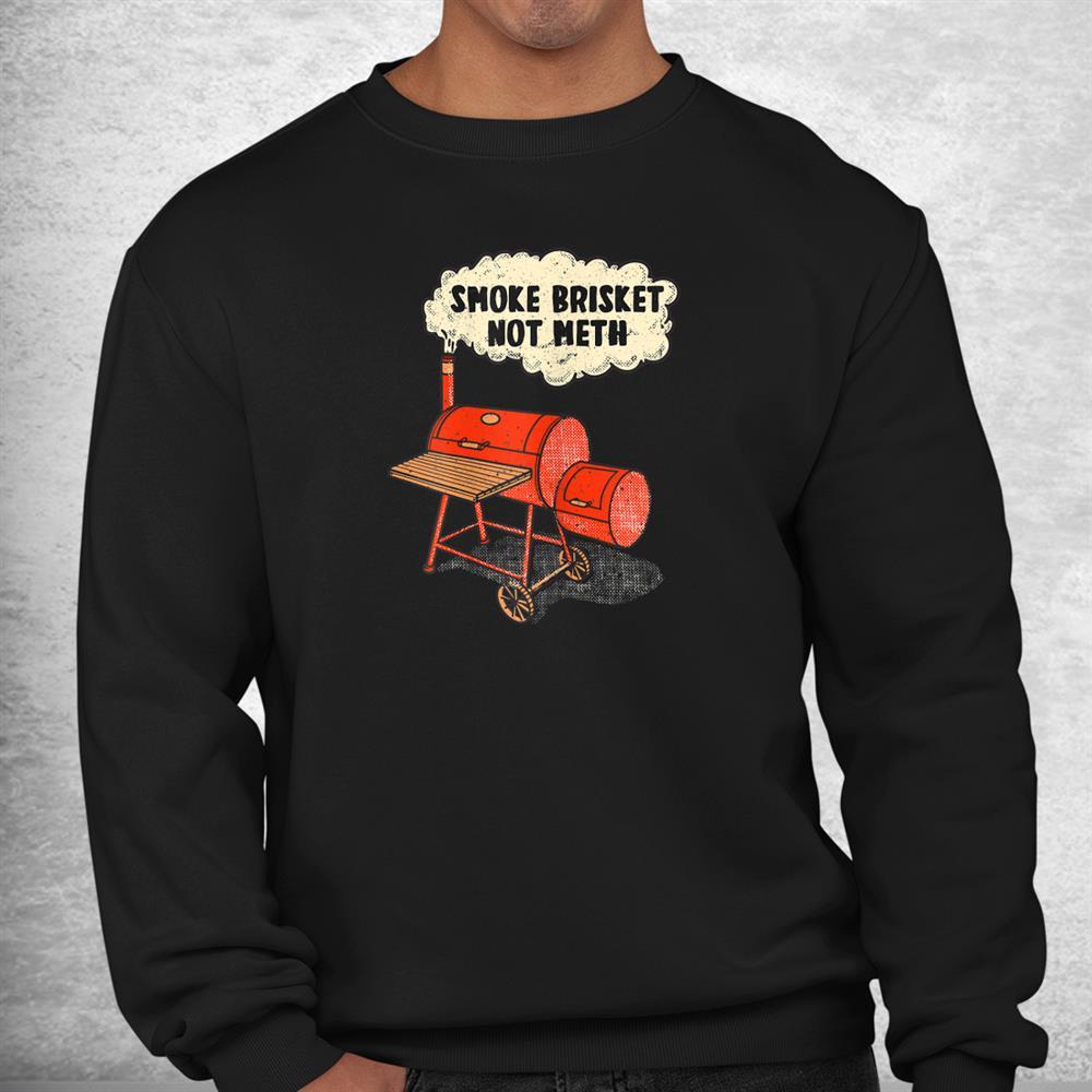 Funny Bbq Smoke Brisket Not Meth Grilling Or Smoking Meat Shirt