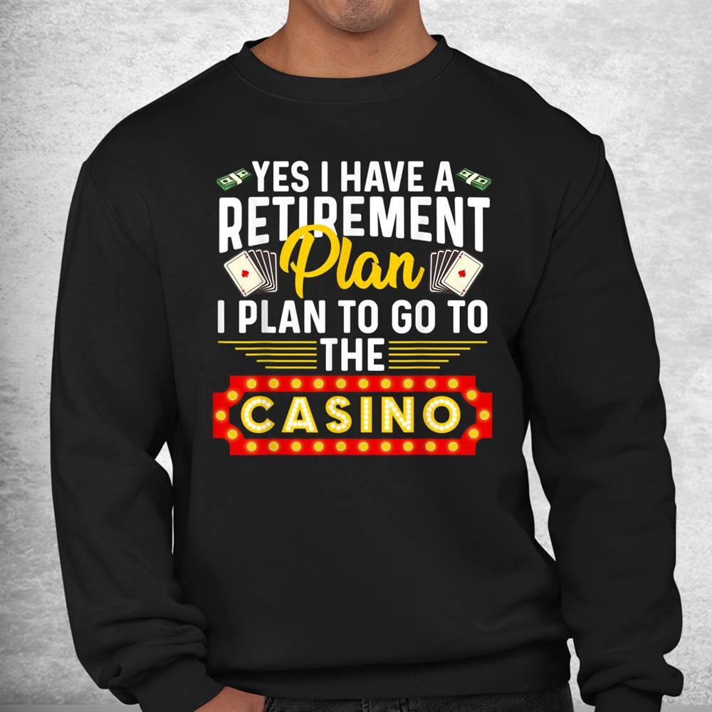 Funny Casino Cool Retiree Retirement Plan Shirt