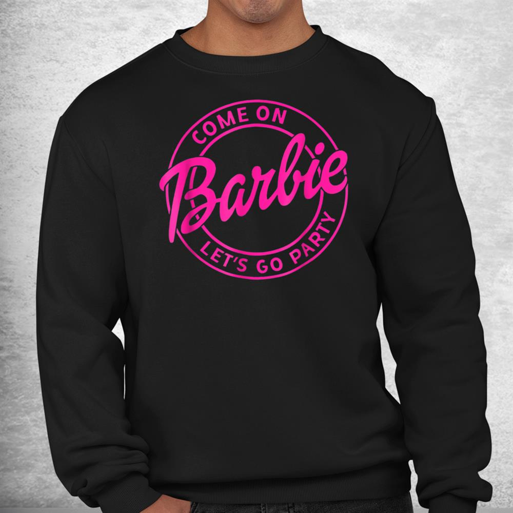 Funny Come On Barbie Let's Go Party Shirt