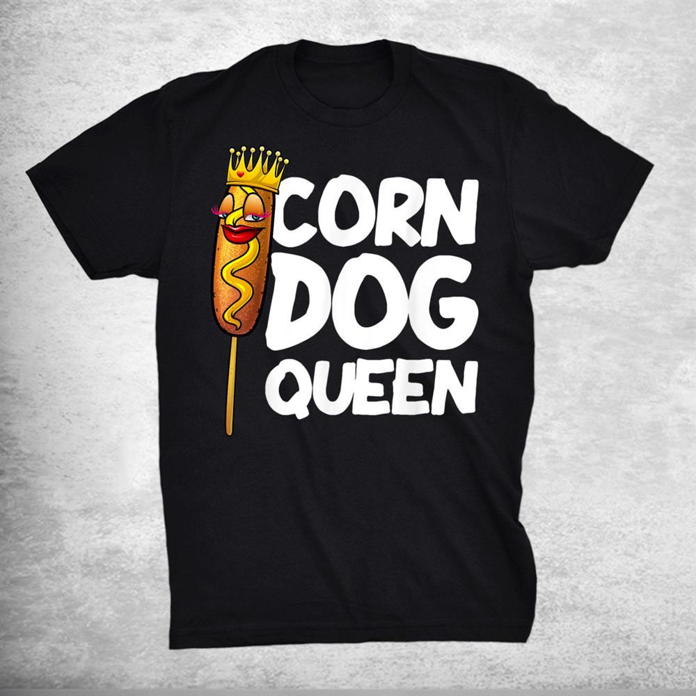 Funny Corn Dog Gift Queen Hotdog Sausage Foodie Shirt