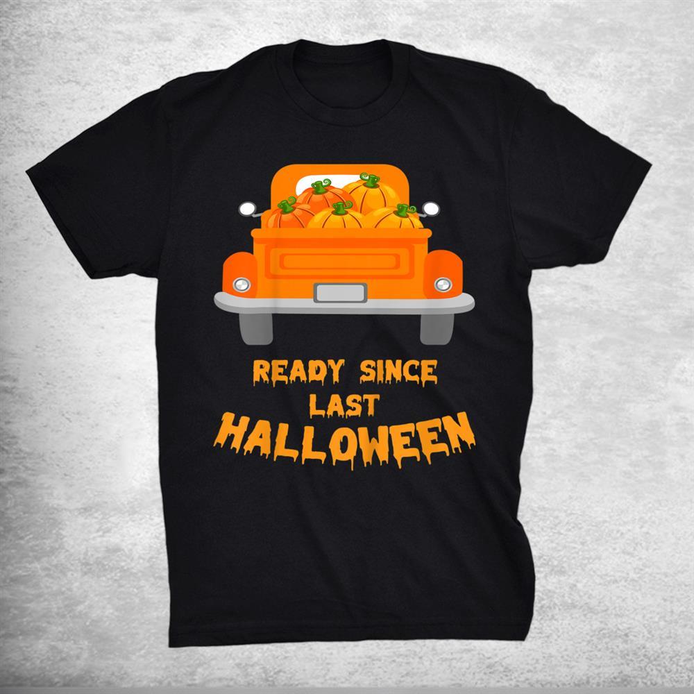 Funny Halloween Costumes Ready Since Last Halloween Pumpkin Shirt