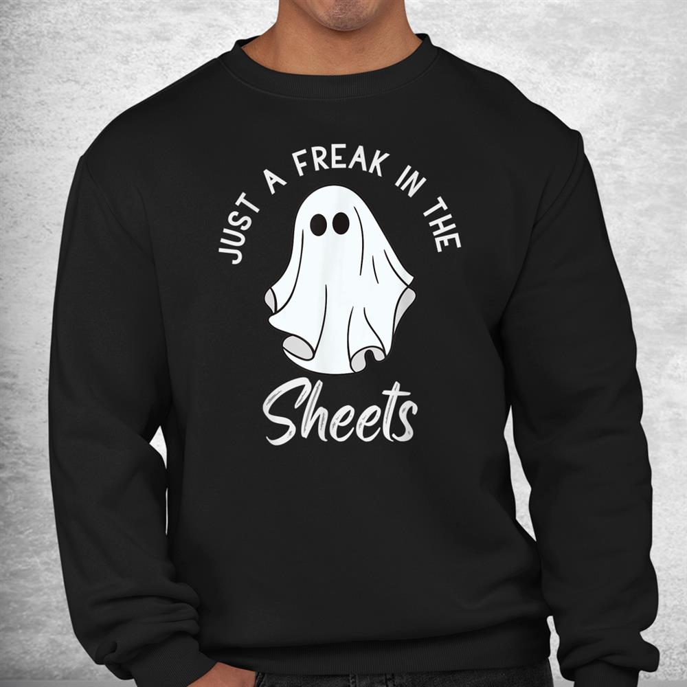 Funny Halloween Just A Freak In The Sheets Costume Shirt