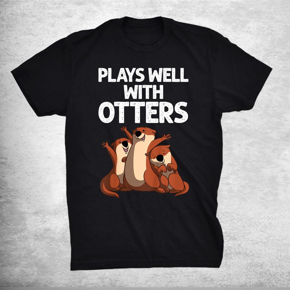Funny Otter Sea Otter Wild Pet Mammal Shirt