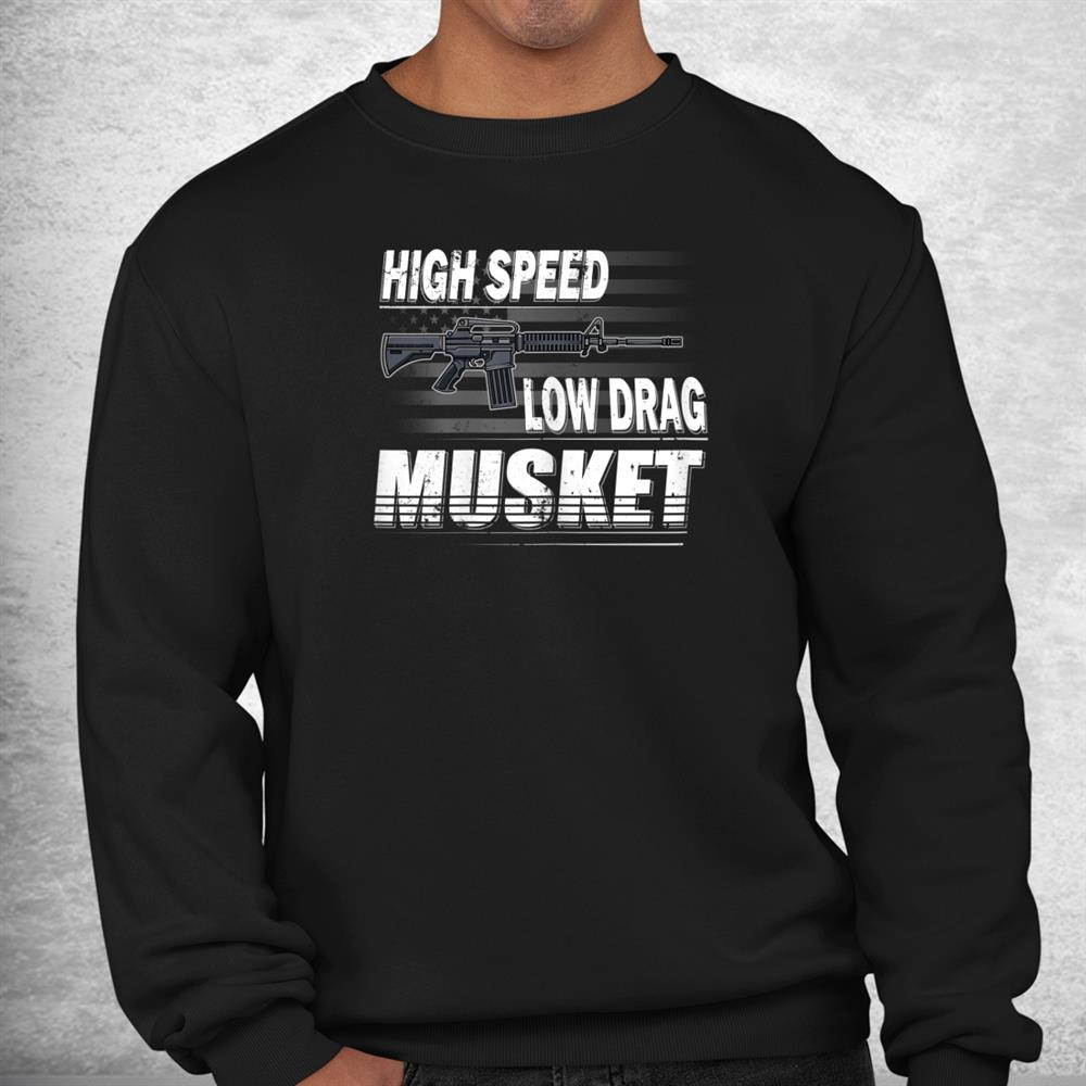 Funny Pro Gun 2nd Amendment High Speed Low Drag Musket Ar 15 Shirt