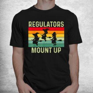 funny regulators mount up halloween witch shirt 1