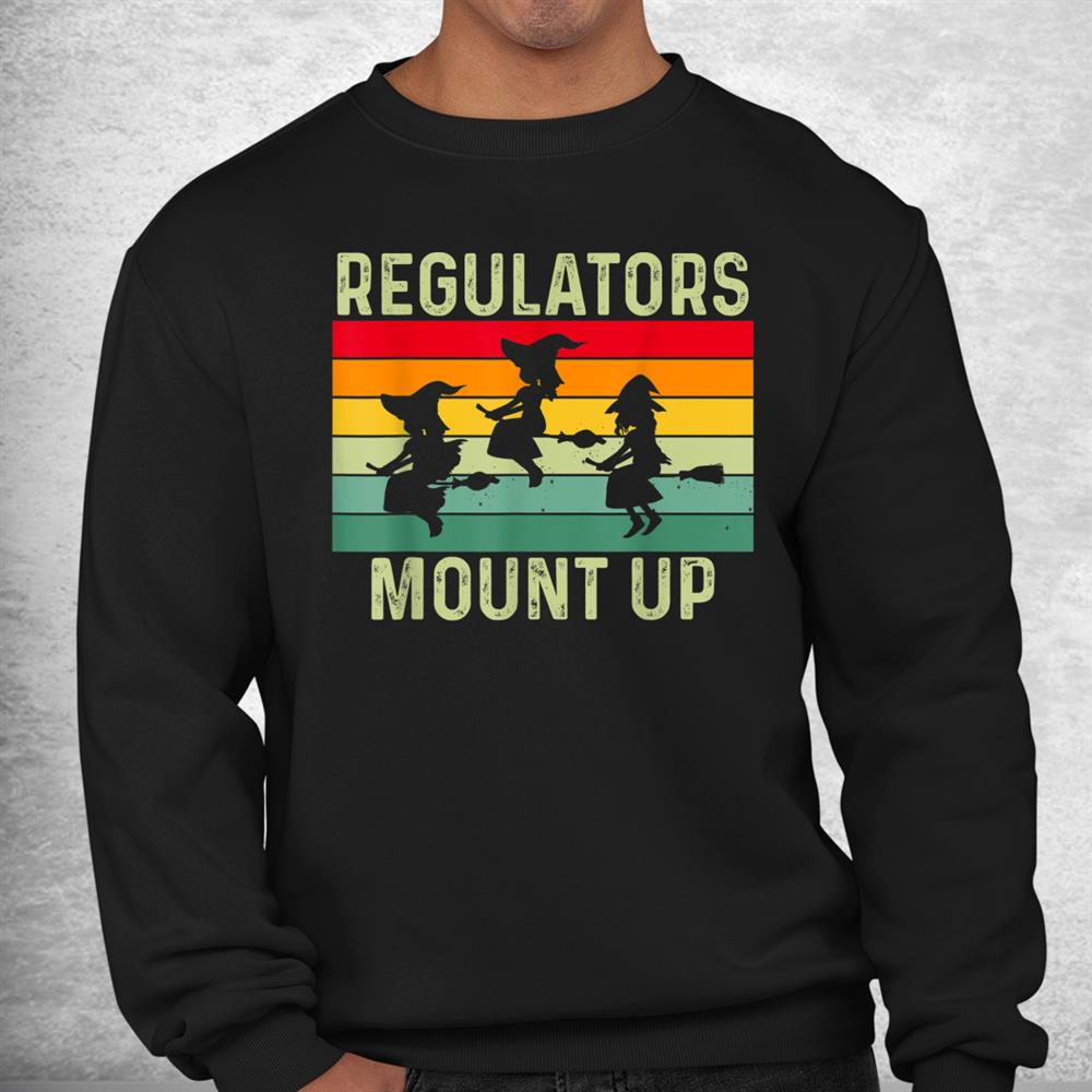 Funny Regulators Mount Up Halloween Witch Shirt