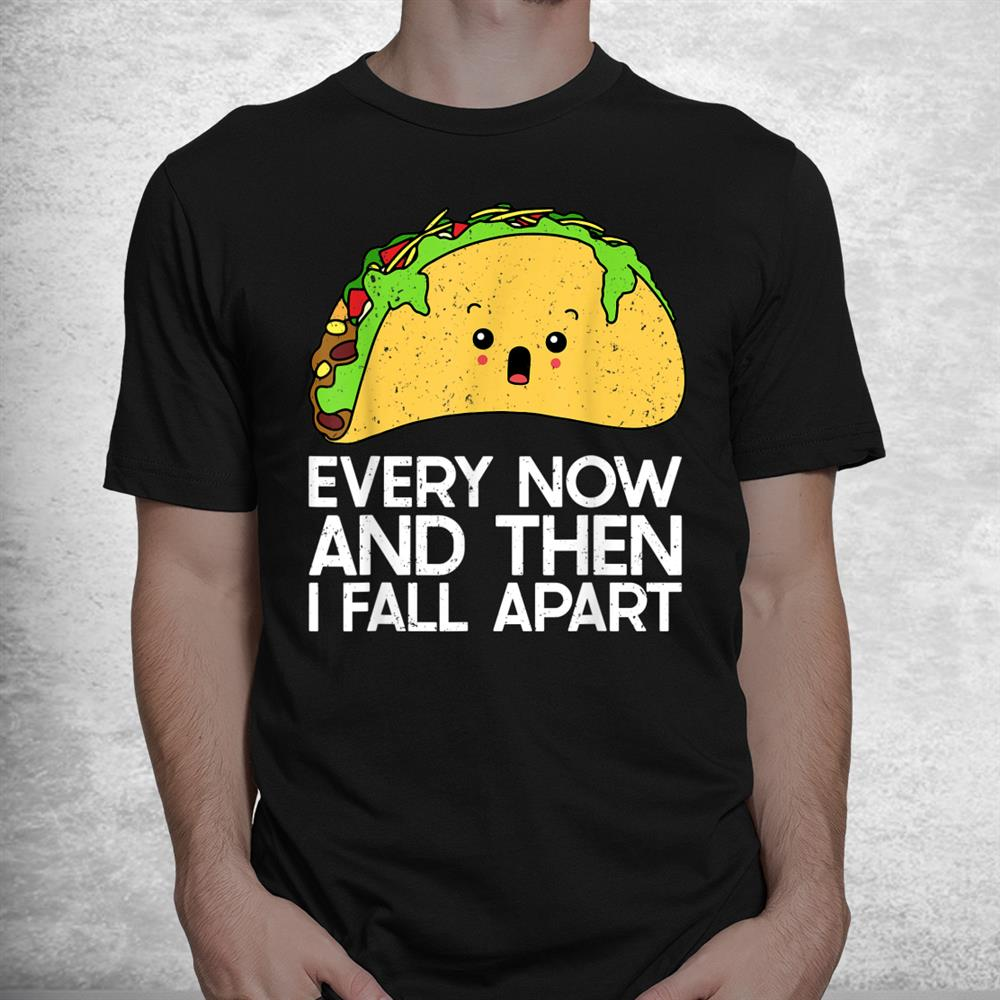 Funny Taco Tshirt Taco Fall Apart Shirt Taco Lover Shirt