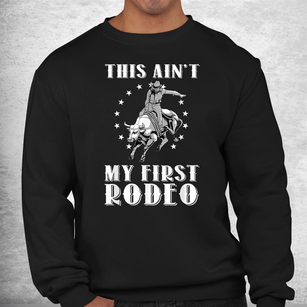Funny This Aint My First Rodeo Art Bull Riding Shirt