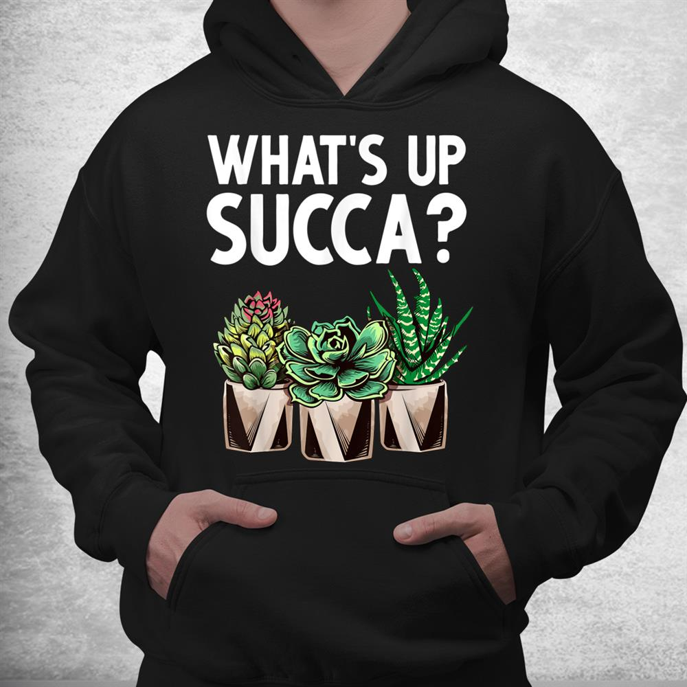 Funny Whats Up Succa Succulent Cactus Plant Lover Shirt