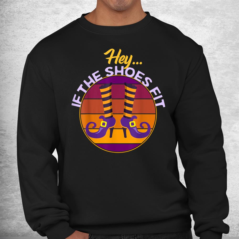 Funny Witch Halloween If The Shoes Fit Witchs Shoes Legs Shirt