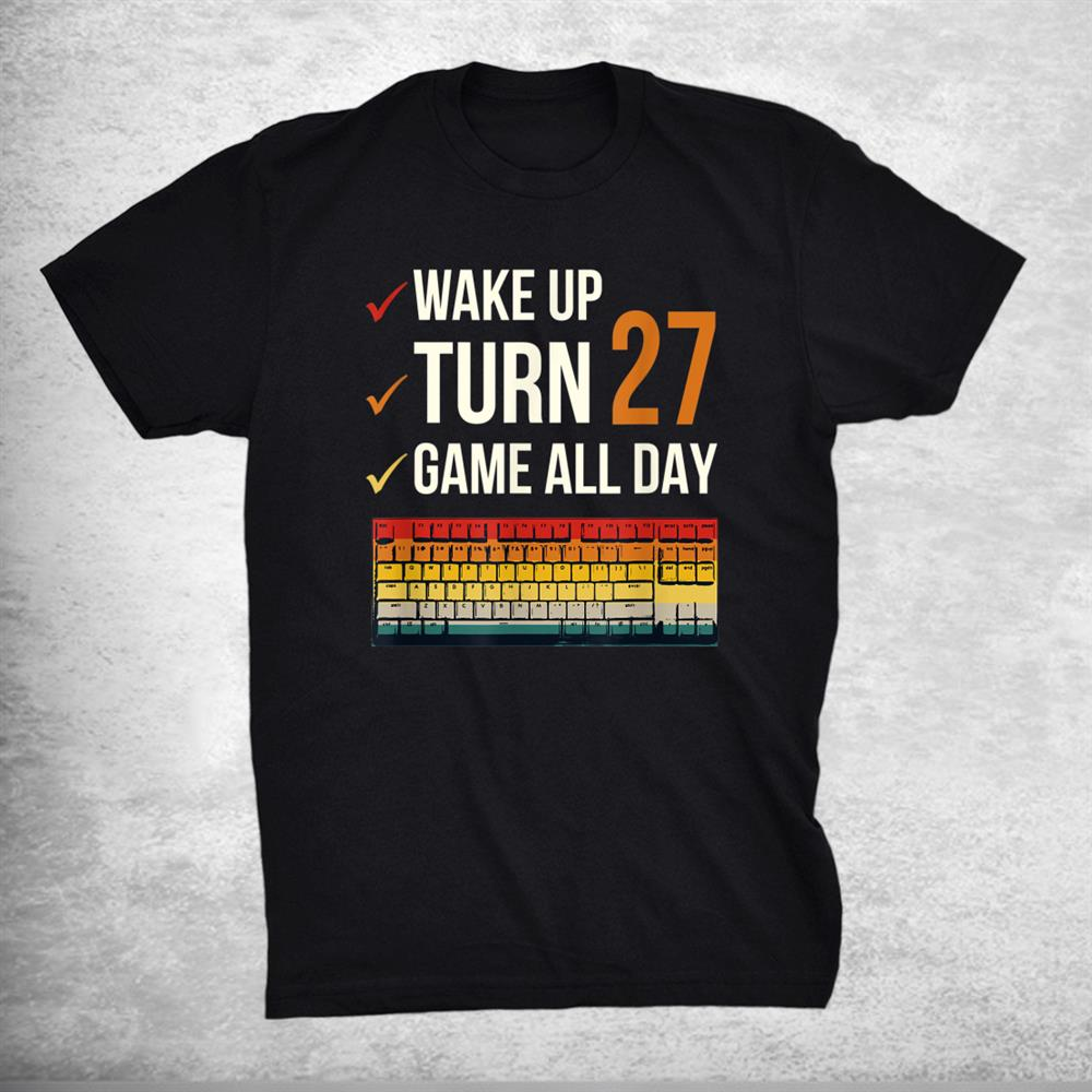 Game All Day Gamer 27 Years Old Gaming 27th Birthday Shirt
