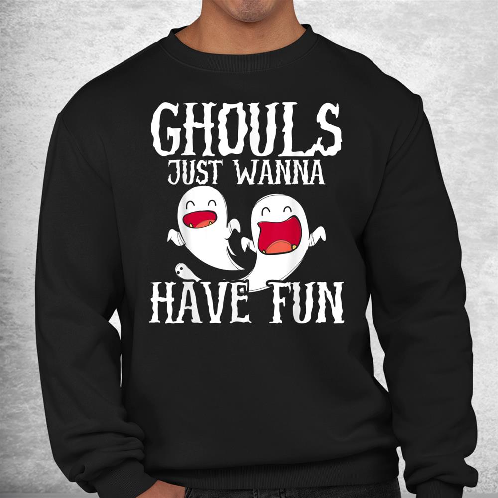 Ghouls Just Wanna Have Fun Halloween Boo Trick Or Treat Shirt