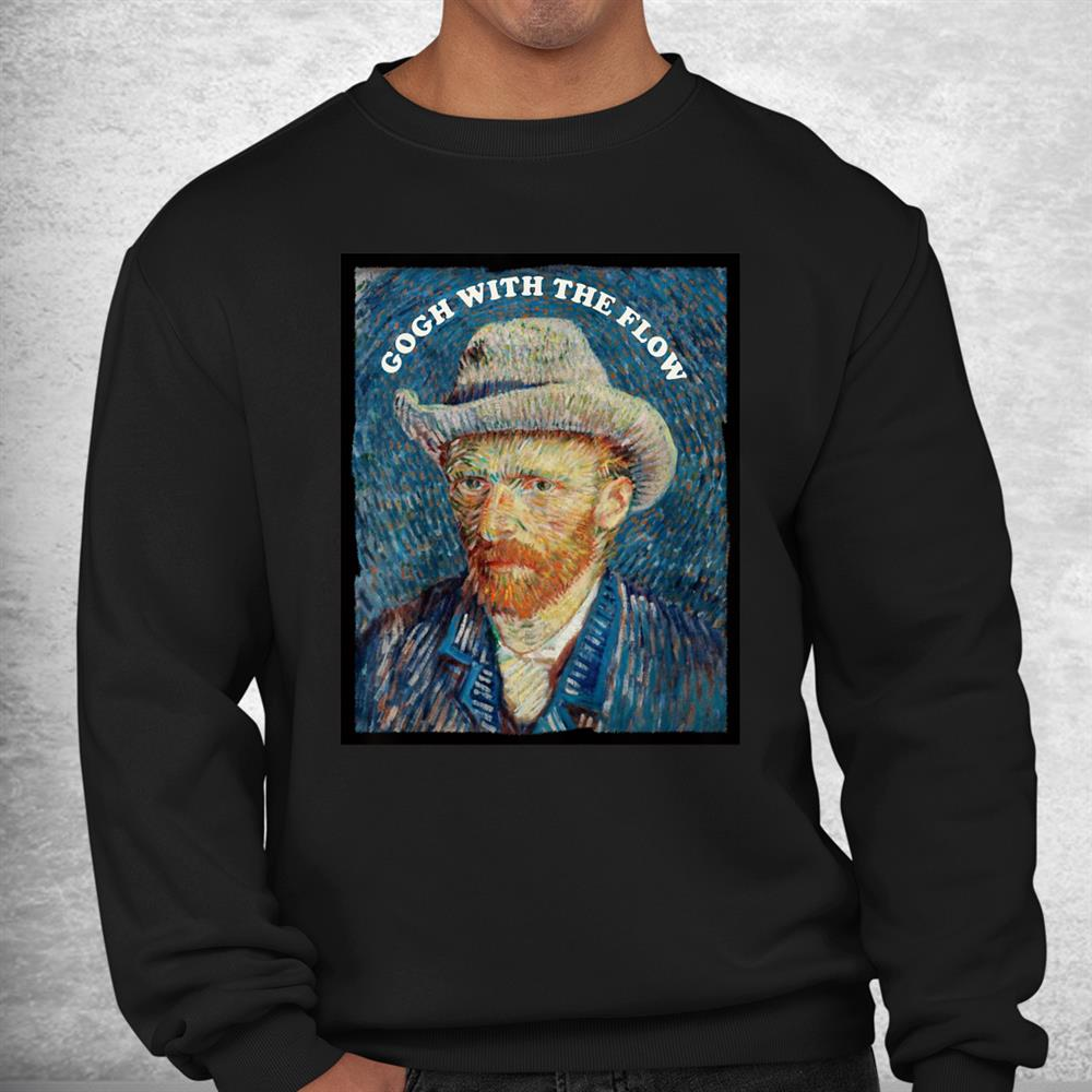 Gogh With The Flow Vincent Van Gogh Shirt