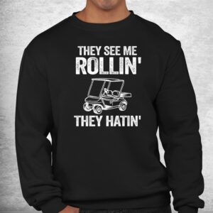 golfer dad funny golfing quote they see me rolling golf cart shirt 2
