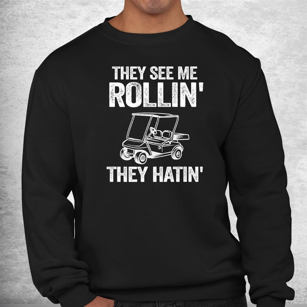 Golfer Dad Funny Golfing Quote They See Me Rolling Golf Cart Shirt