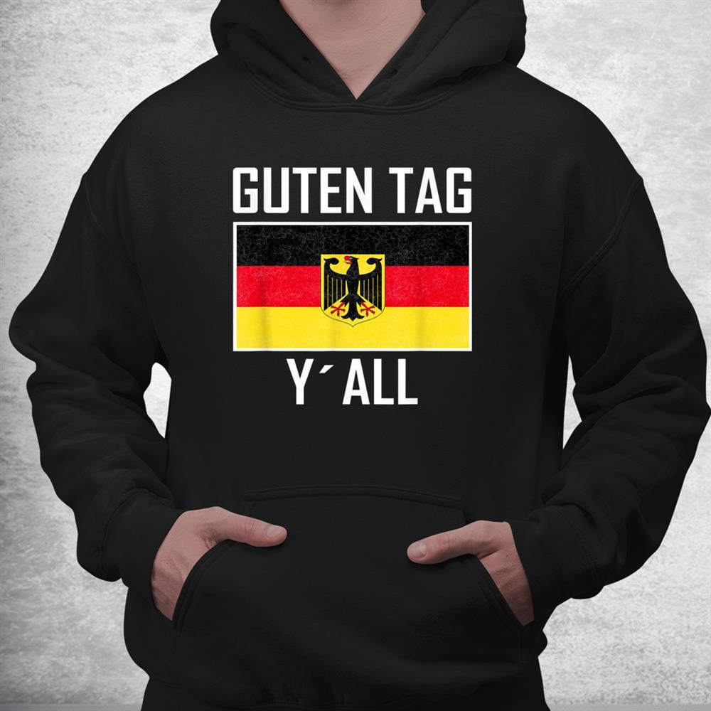 Guten Tag Y`all Flag Of German Eagle Germany German Shirt