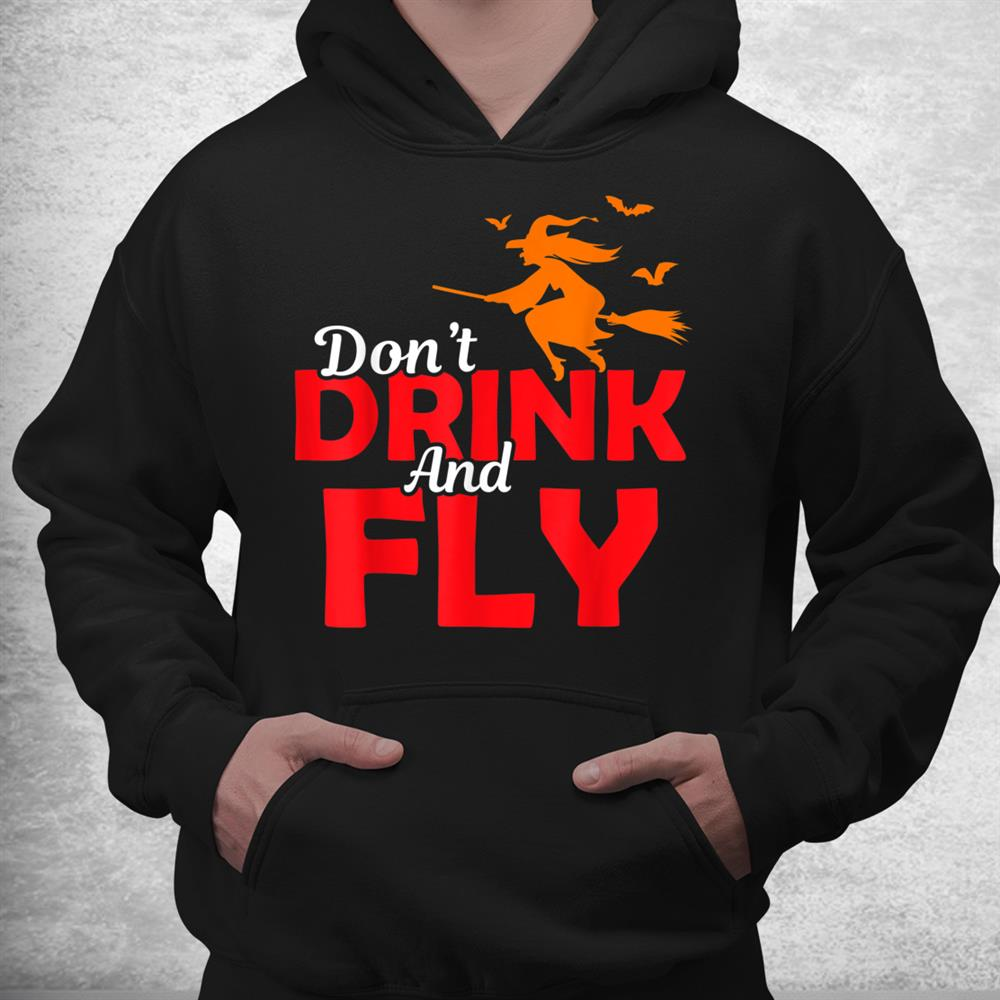 Halloween Sarcastic Witch Dont Drink Fly Magic Broom Shirt