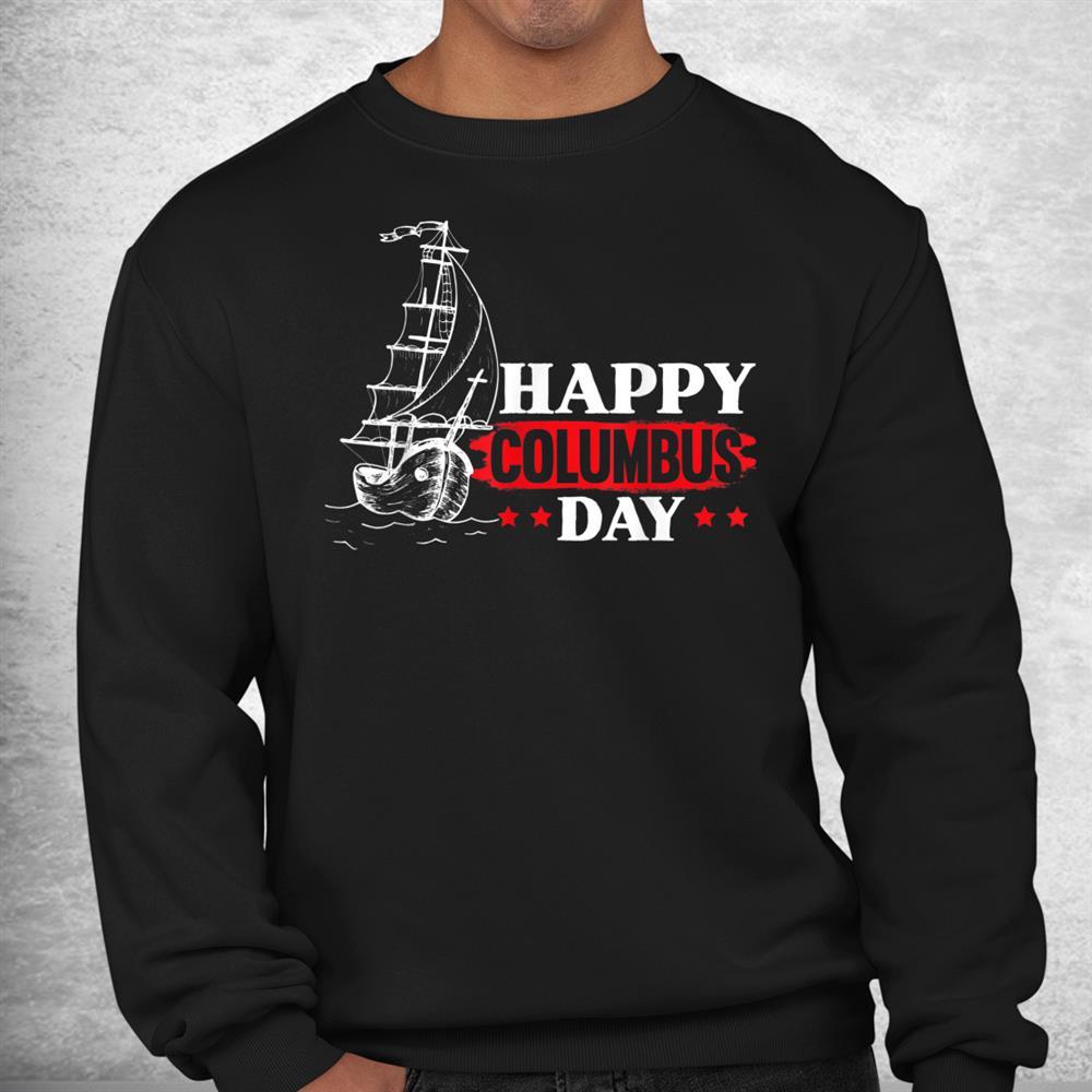 Happy Columbus Day Christopher Columbus Italian Navigator Shirt