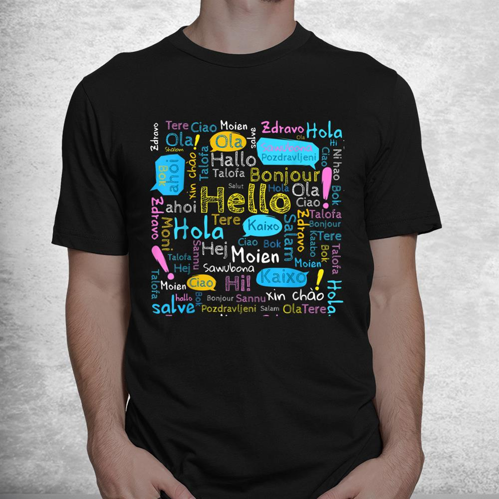 Hello Word In Different Languages Travel And Teacher Shirt