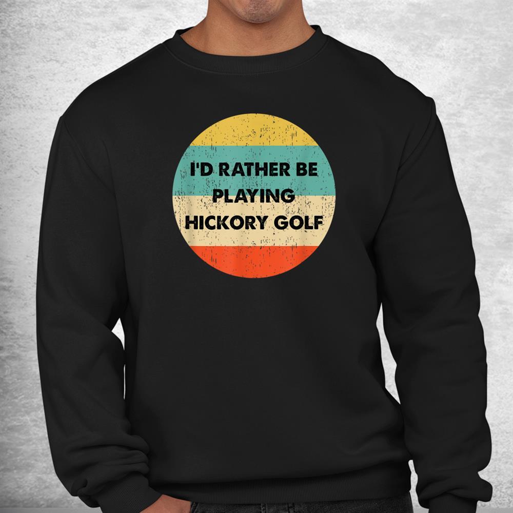 Hickory Golf Shirt Id Rather Be Playing Hickory Golf Shirt