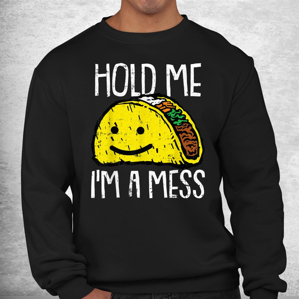 Hold Me Im A Mess Lazy Halloween Costume Taco Mexican Food Shirt