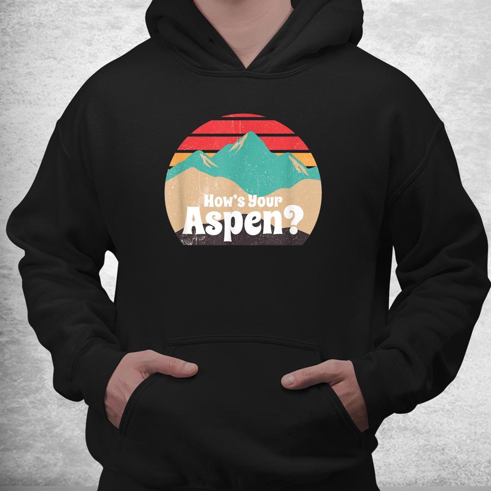 How's Your Aspen Funny Retro Colorado Mountain Shirt