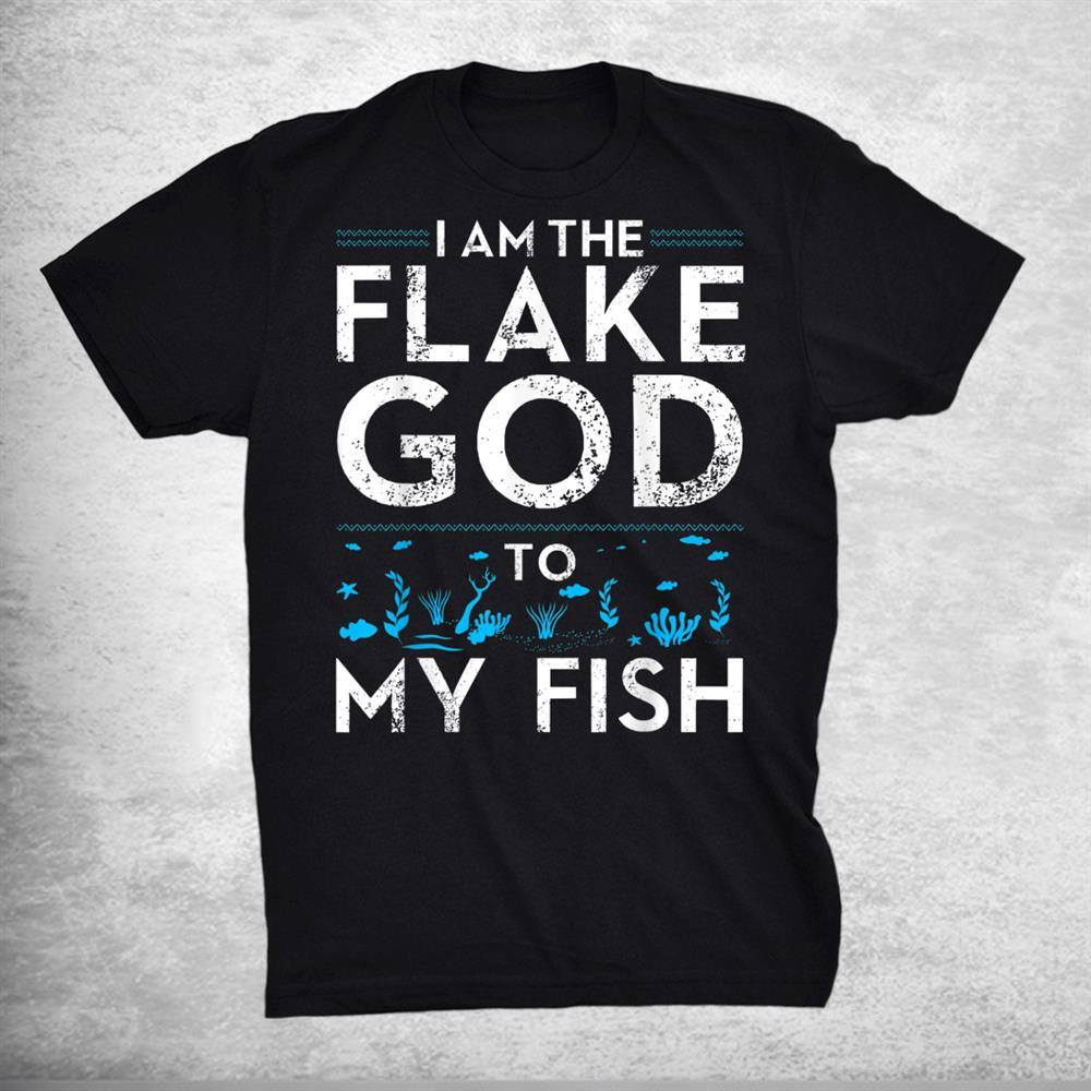 I Am The Flake God Shirt Funny Aquarium Tank Funny Aquarist Shirt