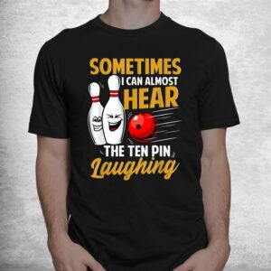 i can almost hear the ten pin laughing bowling team bowler shirt 1