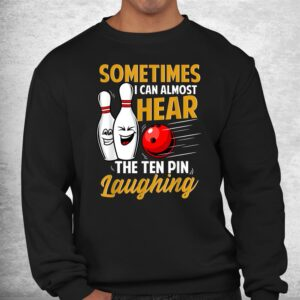 i can almost hear the ten pin laughing bowling team bowler shirt 2