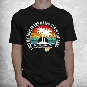 i got my toes in the water ass in the sand good vibes beach shirt 1
