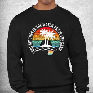 i got my toes in the water ass in the sand good vibes beach shirt 2