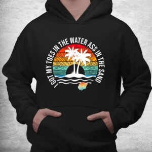 i got my toes in the water ass in the sand good vibes beach shirt 3