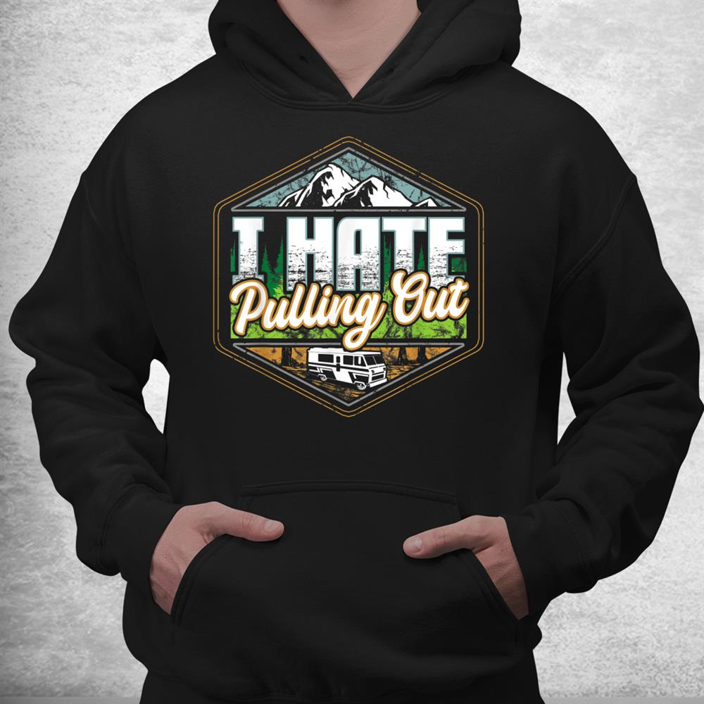 I Hate Pulling Out Funny Camping Road Trip Travel Adventure Shirt