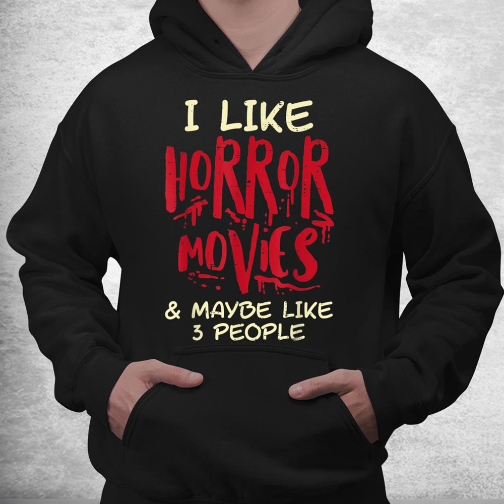 I Like Horror Movies 3 People Funny Halloween Shirt