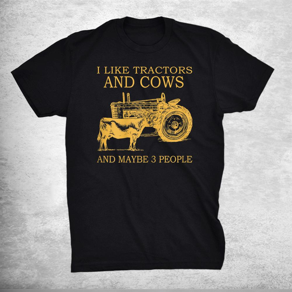I Like Tractors And Cows And Maybe 3 People Farmer Classic Shirt