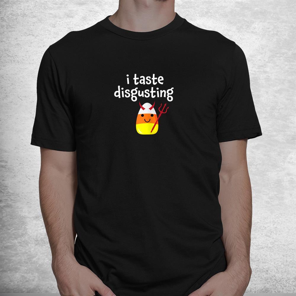 I Taste Disgusting Candy Corn Halloween Costume Funny Shirt