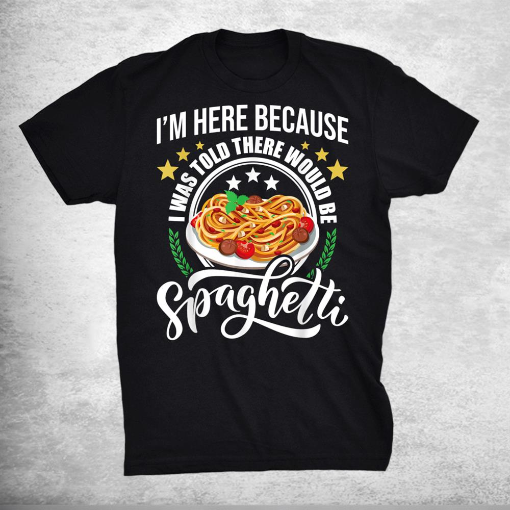 I Was Told There Would Be Spaghetti Italian Food Pasta Lover Shirt
