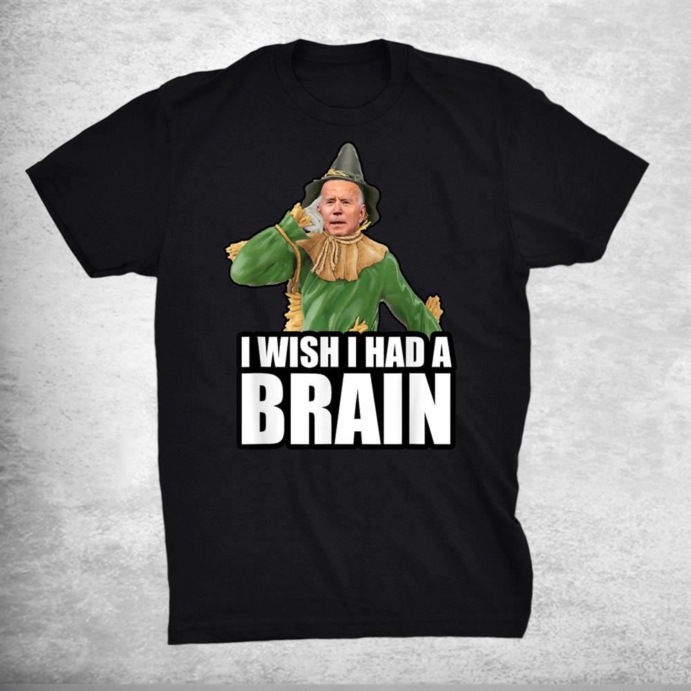 I Wish I Had A Brain Anti Joe Biden Scarecrow Halloween Shirt
